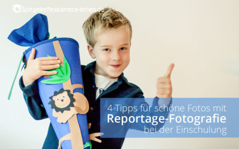 4 Fotografietipps für schöne Fotos: Reportagefotografie Einschulung